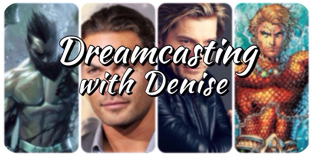 Dreamcasting with Denise Aquaman Jason Momoa Nikolaj Coster-Waldau New 52 Namor Sub-Mariner Marvel Studios